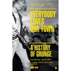 Mark Yarm : Everybody Loves Our Town: A History Of (Book)