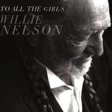 Willie Nelson : To All The Girls... (CD)