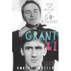 Robert Forster : Grant and I: Inside And Outside The (Book)