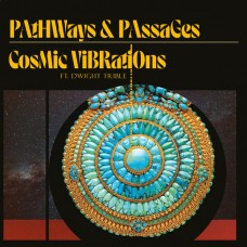 Cosmic Vibrations Ft. Dwight Trible : Pathways and Passages (Vinyl)