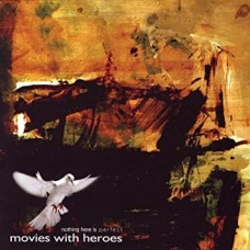 Movies With Heroes : Nothing Here Is Perfect (CD)
