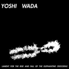 Yoshi Wada : Lament For The Rise And Fall Of The (Vinyl)