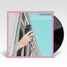Buoys : All This Talking Gets Us Nowhere (Vinyl)