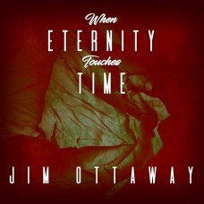 Jim Ottaway : When Eternity Touches Time (CD)