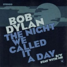 Bob Dylan : Night We Called It A Day / Stay With Me (7 Single)""
