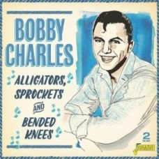 Bobby Charles : Alligators, Sprockets And Bended Knees: (CD)
