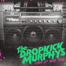 Dropkick Murphys : Turn Up That Dial (Vinyl)
