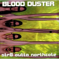 Blood Duster : STR8 Outta Northcote (CD) Second Hand