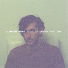 Alexander Biggs : Still You Sharpen Your Teeth (12 Single)""
