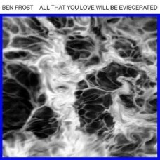 Ben Frost : All That You Love Will Be Eviscerated (12 Single)""