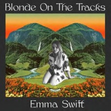 Emma Swift : Blonde On The Tracks (CD)