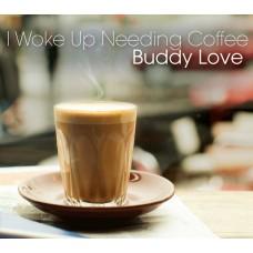 Buddy Love : I Woke Up Needing Coffee (CD)