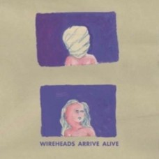 Wireheads : Arrive Alive (Vinyl)
