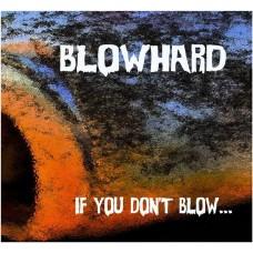 Blowhard : If You Don't Blow... (CD)