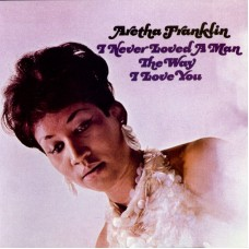 Aretha Franklin : I Never Loved A Man The Way I Love You (Vinyl)