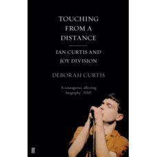 Deborah Curtis : Touching From A Distance: Ian Curtis And (Book)