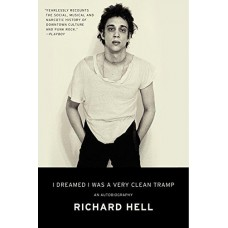Richard Hell : I Dreamed I Was A Very Clean Tramp: An (Book)