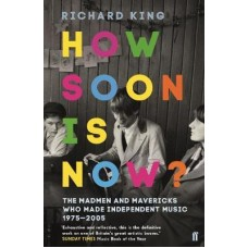 Richard King : How Soon Is Now?: The Madmen And (Book)