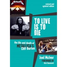 Joel Mciver : To Live Is To Die: The Life And Death Of (Book)