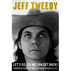 Jeff Tweedy : Let's Go (So We Can Get Back) (Book)