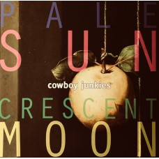 Cowboy Junkies : Pale Sun Crescent Moon (Vinyl)