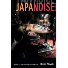 David Novak : Japanoise: Music At The Edge Of (Book)
