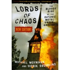 Moynihan, Michael And Didrik Soderlind : Lords Of Chaos: New Edition (Book)