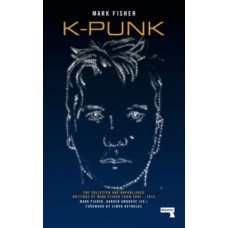 Mark Fisher : K-Punk: The Collected And Unpublished (Book)