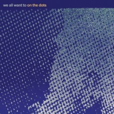 We All Want To : On The Dots (Vinyl)