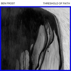 Ben Frost : Threshold Of Faith (12 Single)""