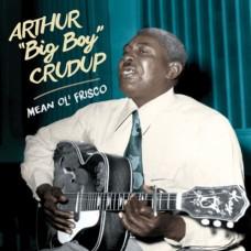 """Crudup, Arthur big Boy"""" : Mean Ol' Frisco (CD)"""""""